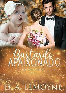 Bastardo Apaixonado: Irmãos Oviedo - Livro 4