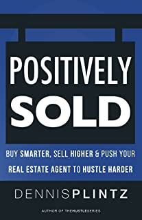Positively Sold: Buy Smarter, Sell Higher & Push Your Real Estate Agent to Hustle Harder