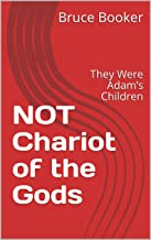 NOT Chariot of the Gods: They Were Adam's Children