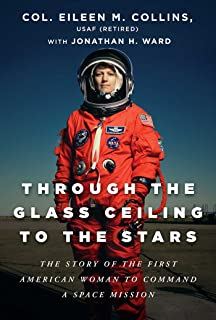 Through the Glass Ceiling to the Stars: The Story of the First American Woman to Command a Space Mission