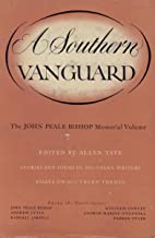 A Southern Vanguard: Stories, Poems & Essays on Southern Themes by Southern Writers  (The John Peale Bishop Memorial)