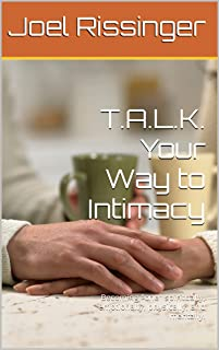 """T.A.L.K. Your Way to Intimacy: Becoming """"one"""" spiritually, emotionally, physically, and mentally. (English Edition)"""