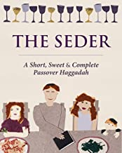 The Seder: A Short, Sweet and Complete Passover Haggadah