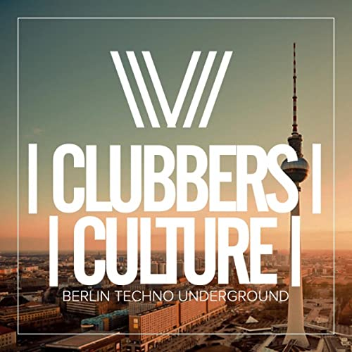 Clubbers Culture: Berlin Techno Underground by Various