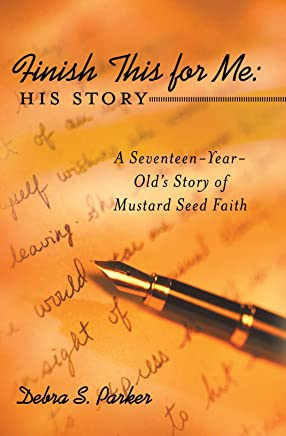 Finish This for Me: His Story: A Seventeen-Year-Old'S Story of Mustard Seed Faith