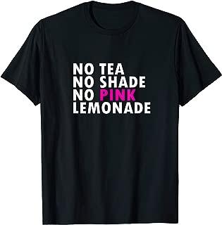 No Tea No Shade No Pink Lemonade - Funny Drag Queen T-Shirt