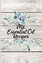 My Essential Oil Recipes: Customized Blank Essential Oils Recipe Notebook Organizer to record your favorite recipes and uses, diffuser blend recipes to try out, oil inventory checklists and more.