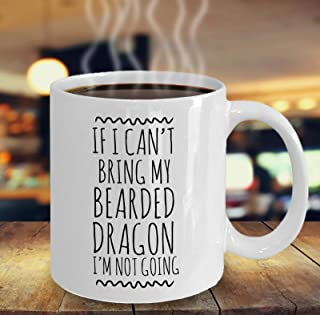 Funny Bearded Dragon Mug If I Can't Bring My Bearded Dragon I'm Not Going