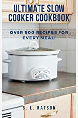 Ultimate Slow Cooker Cookbook: Over 500 Recipes For Every Meal! (Southern Cooking Recipes) Kindle Edition