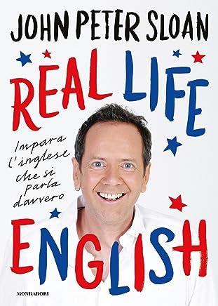 Real life english. Impara linglese che si parla davvero [Lingua inglese]