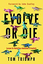 Evolve or Die: Lessons for World-Class Innovation & Creativity