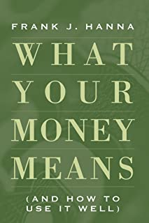 What Your Money Means: (And How to Use It Well)