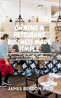 OWNING A RESTURANT BUSINESS MADE SIMPLE: Ultimate guide to owning a restaurant business
