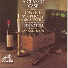 A Classic Case: The London Symphony Orchestra Plays The Music Of Jethro Tull, Featuring Ian Anderson