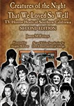 Creatures of the Night That We Loved So Well: TV Horror Hosts of Southern California - Second Edition