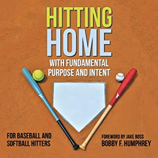 Hitting Home: With  Fundamental Purpose and Intent for Baseball and Softball Hitters
