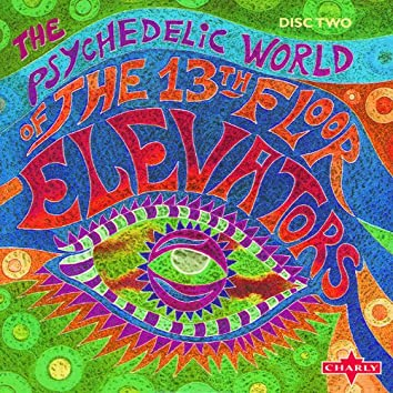 The Psychedelic World Of The 13th Floor Elevators CD2