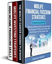 Midlife Financial Freedom Strategies: Money Making and Investment Techniques if you are over 40 and have a Full-Time Job!: 3 Manuscripts