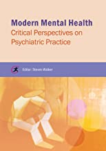 Modern Mental Health: Critical Perspectives on Psychiatric Practice (Critical Approaches to Mental Health)