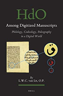 Among Digitized Manuscripts. Philology, Codicology, Paleography in a Digital World (Handbook of Oriental Studies: Section ...