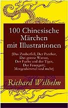 100 Chinesische Märchen mit Illustrationen (Das Zauberfaß, Der Panther, Das grosse Wasser, Der Fuchs und der Tiger, Der Fe...