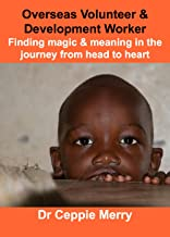 Overseas Volunteer & Development Worker - Finding magic and meaning in the journey from head to heart.