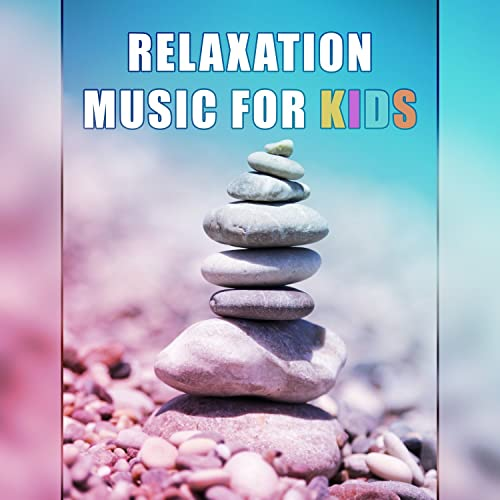 Relaxation Music for Kids - Calm Your Baby, Lullabies for