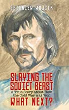 Slaying the Soviet Beast: A True Story about How the Cold War was Won