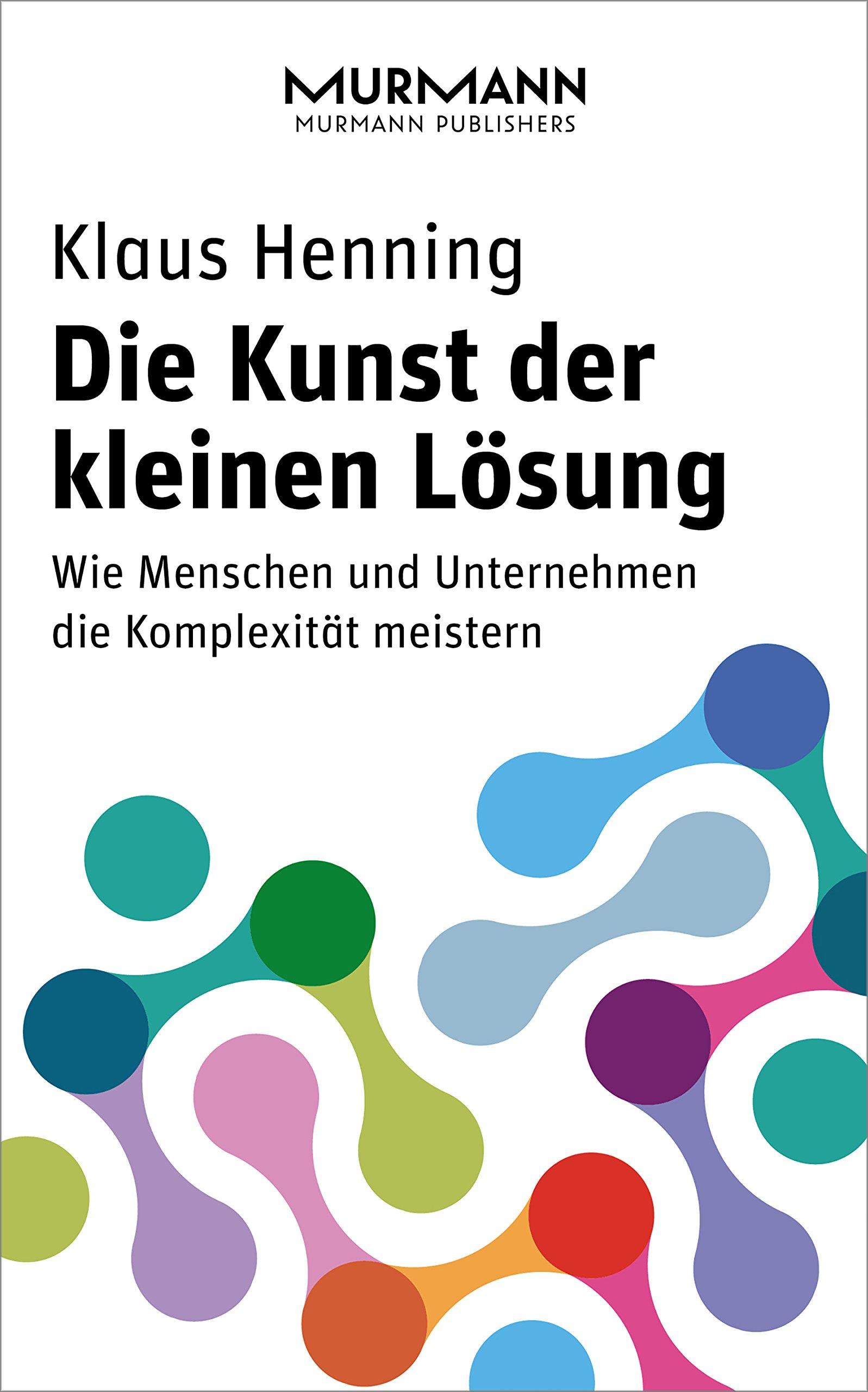 Die Kunst der kleinen Lösung: Wie Menschen und Unternehmen die Komplexität meistern (German Edition)