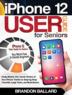 iPhone 12 User Guide for Seniors: Easily Master the Latest Version of Your iPhone: Step-by-Step Tutorials, Large Texts, an...