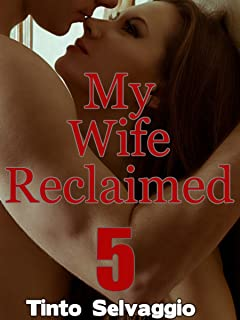 My Wife Reclaimed 5: Submissive Hotwife & Cuckold Husband Humiliation & Training by Dominant, Bisexual Alpha Male