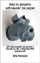 Haz tu proprio schnauzer de papel: DIY Decoración de pared | Escultura 3D | Plantilla PDF papercraft (Ecogami / Escultura de papel nº 14) (Spanish Edition)