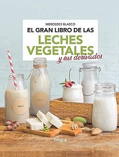 El gran libro de las leches vegetales y sus derivados (ALIMENTACION) (Spanish Edition)
