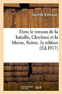 Dans Le Remous de la Bataille, Charleroi Et La Marne, Reims. 2e Édition (French Edition)