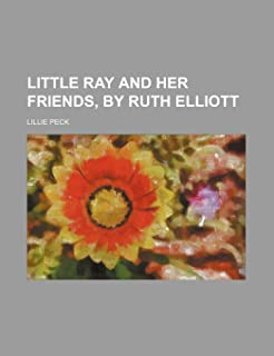 Little Ray and Her Friends, by Ruth Elliott
