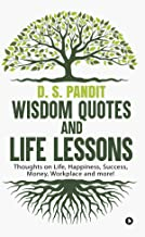 Wisdom Quotes and Life Lessons : Thoughts on Life, Happiness, Success, Money, Workplace and more!