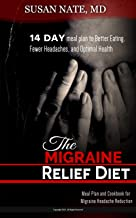 The Migraine Relief diet: 14 day meal plan to Better Eating,  Fewer Headaches, and Optimal Health