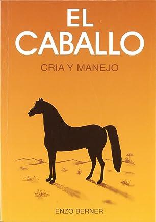 Caballo, El - Cria y Manejo (Spanish Edition)