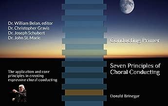 Conducting Primer Seven Principles of Choral Conducting