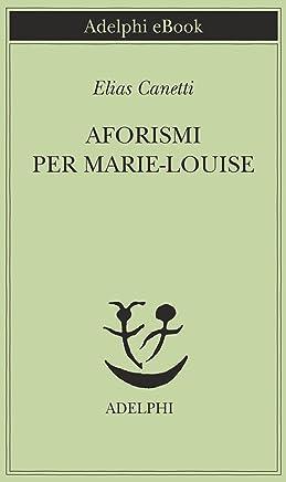 Aforismi per Marie-Louise (Piccola biblioteca Adelphi Vol. 670)