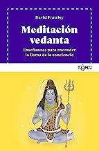Meditación vedanta: Enseñanzas para encender la llama de la conciencia (Spanish Edition)