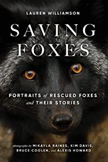 Saving Foxes: Portraits of Rescued Foxes and Their Stories