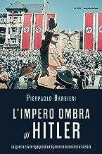 L'impero ombra di Hitler. La guerra civile spagnola e l'egemonia economica nazista (Le scie)