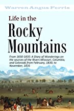 Life in the Rocky Mountains: A Diary of Wanderings on the Sources of the Rivers Missouri, Columbia, and Colorado from Febr...