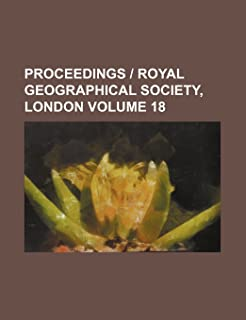 Proceedings Royal Geographical Society, London Volume 18