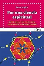Por una ciencia espiritual: Cómo superar los límites de la ciencia desde un enfoque integral (Koan)