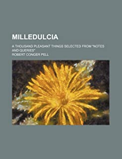 Milledulcia; A Thousand Pleasant Things Selected from Notes and Queries