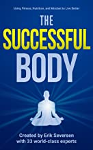 The Successful Body: Using Fitness, Nutrition, and Mindset to Live Better (Successful Mind, Body & Spirit)
