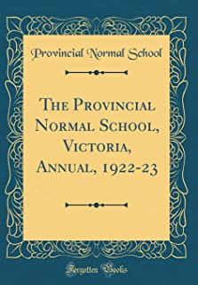 The Provincial Normal School, Victoria, Annual, 1922-23 (Classic Reprint)