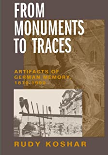 From Monuments to Traces: Artifacts of German Memory, 1870-1990 (Weimar and Now: German Cultural Criticism) (Volume 24)